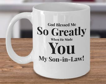 Gift for Son-in-Law- Coffee 11 oz Mug Ceramic -Unique Gifts Idea for Son-in-Law. God Blessed Me So Greatly When He Made You My Son-in-Law!