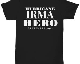 """Gift for """"Hurricane Irma Hero"""" First Responder, Donor, Helper, or Survivor! T Shirt in 6 Colors! Make Him or Her Feel Truly Appreciated!"""