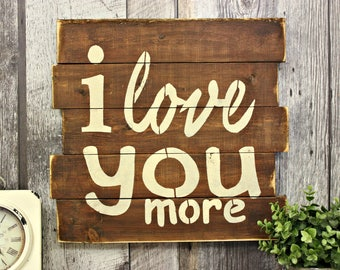 I Love You More. Rustic Decor. Wood Sign. Country Decor. Wall Decor. Love.