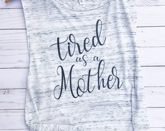 Tired As A Mother Tank Top, Mom Shirt, Tired Mom Shirt, Mom Life Shirt, Mama Shirt, Mom Shirts, Mother Shirt, New Mom Shirt,Baby Shower Gift