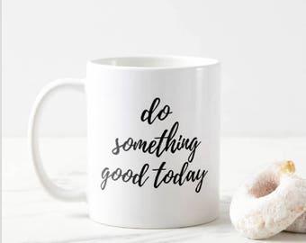 Do Something Good Today Inspirational Mug