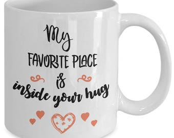My favorite place is inside your hug, Unique Coffee Mugs, gift for her, gift for men, valentine's day quote, valentine's day gift ideas