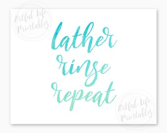 LATHER RINSE REPEAT, Bathroom Printable, Bathroom Wall Art, Bathroom Decor, Diy Bathroom Prints, Bathroom signs, Instant Download