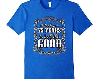 75th Birthday Shirt - It Took Me 75 Years To Look This Good