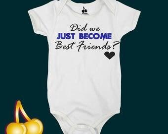 Did We Just Become Best Friends? Bodysuit / Romper / Onesie / T-shirt