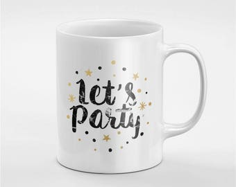 Let's Party Ceramic Coffee Tea Mug Gift For Him / Her Friend / Coworker | MUG229