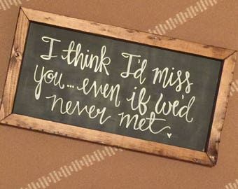 Even if we'd never met