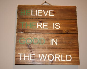 Believe There is Good in The World, Be the Good, Wood Sign, Pallet Sign, Home Decor
