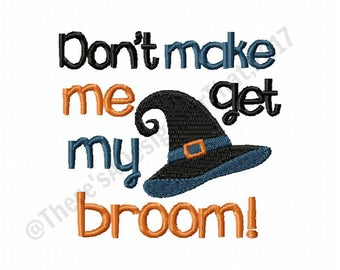 Halloween embroidery design, witch embroidery design, witch hat embroidery design, Don't make me get my broom design