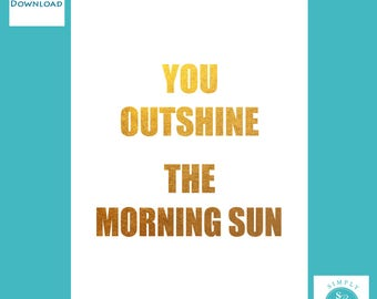 You Outshine The Morning Sun - Inspired by the Music of Hamilton - Printable Print - 8x10 & 11x14 Digital Instant Download - Art Poster