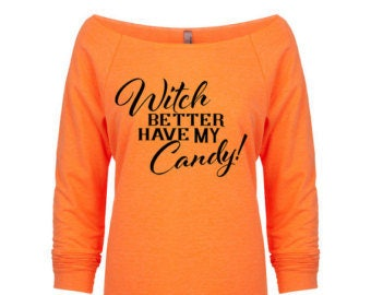 Witch better have my candy sweatshirt