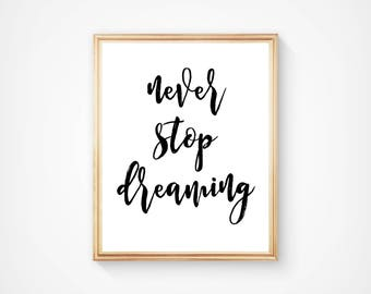 Never Stop Dreaming, Wall Art, Typography Print, Home Decor, Motivational Art, Inspirational. Digital Download, Printable, Quote
