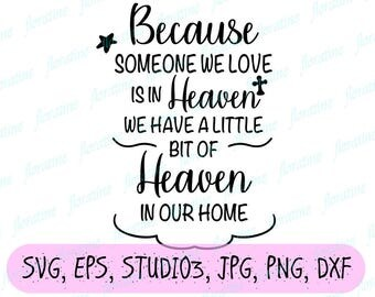 Mourning SVG Because Someone We Love is in Heaven SVG Cricut Explore Cut Print Heaven In Our Home Loss SVG commercial silhouette iron on