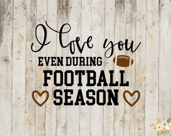 I Love You Even During Football Season Decal