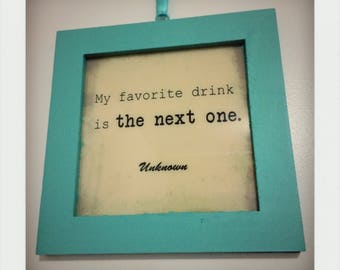 My Favorite Drink Is The Next One