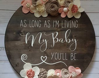 As long as I'm living, my baby you'll be wood sign, baby, nursery, baby girl, baby boy, nursery decor, personalize, baby's room, baby shower