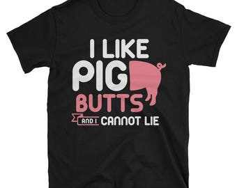 I Like Pig Butts And I Cannot Lie T-Shirt - Funny Pig Grilling Shirt - Gift For Grill Dads Tee