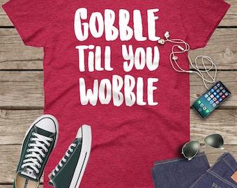 Gobble till you wobble, thanksgiving shirt, girls thanksgiving, thanksgiving gift, gobble shirt, gobble will you wobble shirt