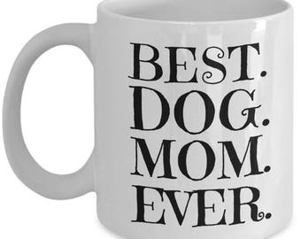 Best Dog Mom Ever, Dog Mom Gift, Dog Owner Mug, Dog Mom Mug, Dog Lover Gift, Dog Lover Mug, Dog Owner Gift, Dog mug