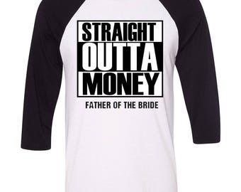 Straight Outta Money Father of the Bride Shirt, Father of the Bride, Bridal Party Tshirt, Wedding Gift, Bridal Party gift, Fathers Gift, Dad