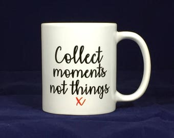 Funny motivational mugsCollect moments not things