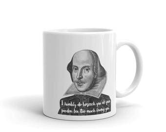 I Humbly do Beseech your Pardon for Too Much Loving You Mug