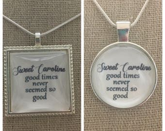 Sweet Caroline good times never seem so good pendant necklace.Neil Diamond -sweet Caroline pendant.Neil Diamond jewelry