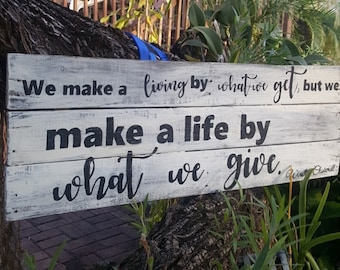 We Make a Living By What We Get, But We Make a Life By What We Give-Churchill quote-rustic sign-pallet wood inspiration farmhouse decor