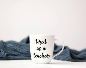READY TO SHIP Tired as a teacher, Teacher Gift, Teacher Appreciation, Christmas Gift, Vinyl Decal