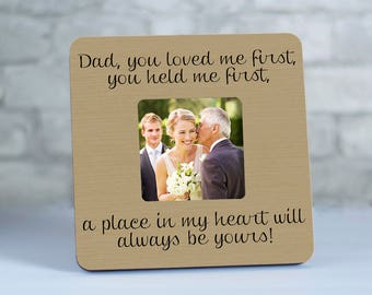 Father Of The Bride Picture Frame, You Loved Me First You Held Me First, Personalized Wedding Picture Frame, Gift for Dad from Daughter