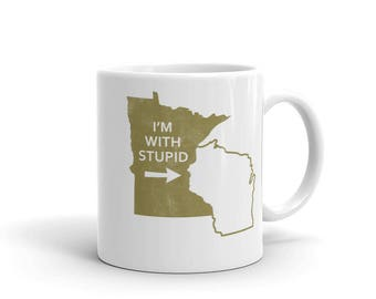 Minnesota State I'm With Stupid Wisconsin Tea/Coffee Mug - MN Gift Coffee Cup