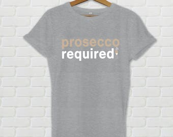 Prosecco Required T-Shirt - Prosecco Required T-Shirt - Ladies Crew Neck Prosecco Shirt Gift For Prosecco Lovers