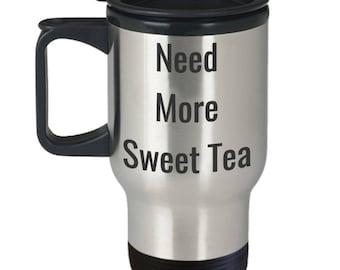 Funny Sweet Tea Travel Mug - Stainless Steel - Need More Sweet Tea