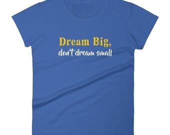 Dream Big Don't Dream Small Tshirt Women's short sleeve t-shirt