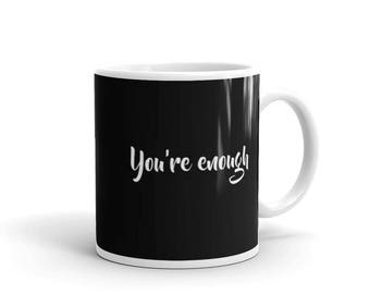 You're enough Mug, i love as you are mug,sufficient and sufficing mug,satisfying relationship mug, couple mug