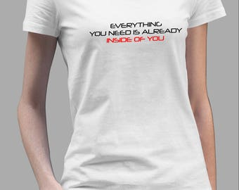 Everything You Need Is Already Inside Of You Shirt #R