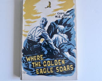Where the Golden Eagle Soars by Captain W. E. Johns * First Edition *