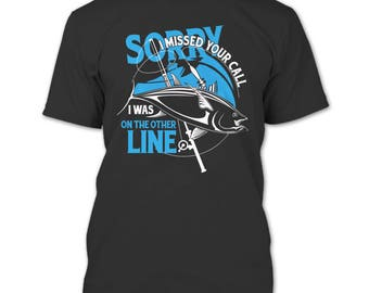 Sorry I Missed Your Call T Shirt, I Was On The Other Line T Shirt