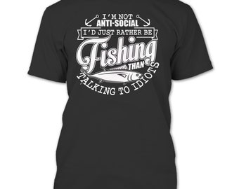 I'm Not Anti-Social T Shirt, I'd Just Rather Be Fishing T Shirt