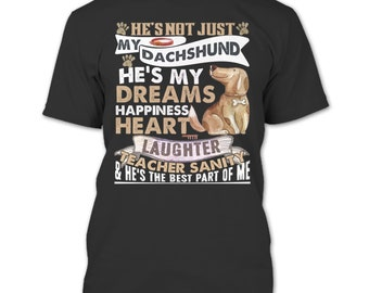 He's Not Just My Dachshund T Shirt, He's My Dreams T Shirt
