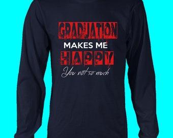 Graduation Makes Me Happy Long Sleeve Shirt - Class Of 2018 T Shirts