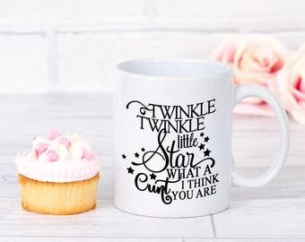 Twinkle twinkle little star what a c**t i think you are mug, coffee mug, rude humour, profanity mug, twinkle twinkle little star