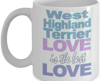 West Highland Terrier Mug - Terrier Gifts - Love Terrier Lover Mom Dad Owner Gift - Black White Ceramic Coffee Tea Cup 11 oz 15 oz