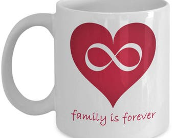 Novelty Family Mug - Family is Forever - Perfect Gift for a loved one, relative who will appreciate the infinity heart design.  11oz or