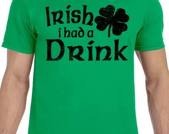 Irish i had a Drink Shirt - Irish Shirt - St Patrick's Day shirt - St Paddys day - Irish drinking shirt -green irish shirt