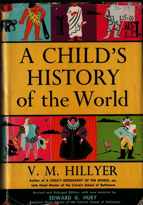 A Child's History of the World - V. M. Hillyer, Edward G. Huey, Carl Michel Boog and M. S. Wright - 1951 - Vintage History Book