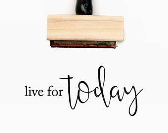 Live for today - Pre-Designed Rubber Stamp - Branding, Packaging, Invitations, Party, Wedding Favors - WR003