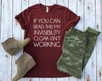 If You Can Read this my Invisibility Cloak Isn't Working Tee - Character Inspired Tee