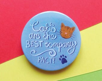 Cats Are The Best Company, cat companion, cat friend, button badge