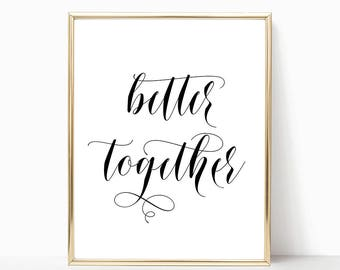 SALE -50% Better Together Digital Print Instant Art INSTANT DOWNLOAD Printable Wall Decor